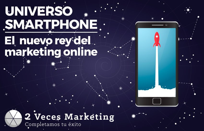 El universo smartphone, el nuevo rey del marketing digital