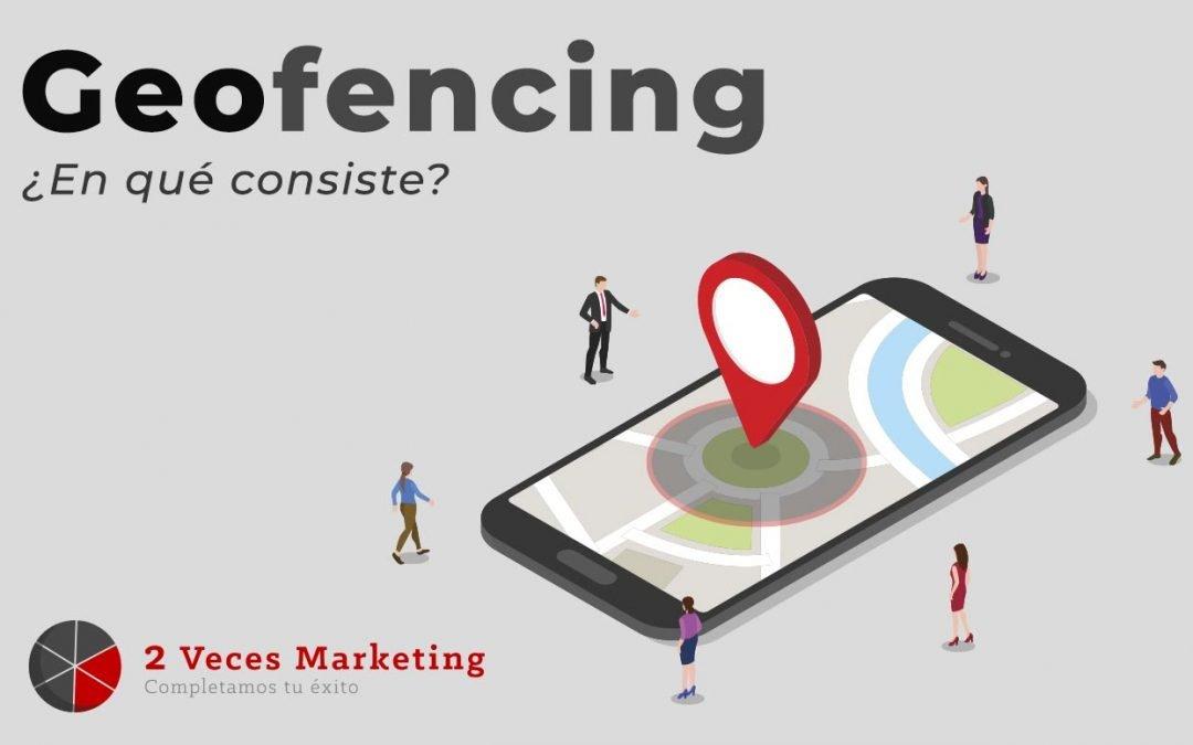 ¿Has usado ya el geofencing en un plan de marketing?