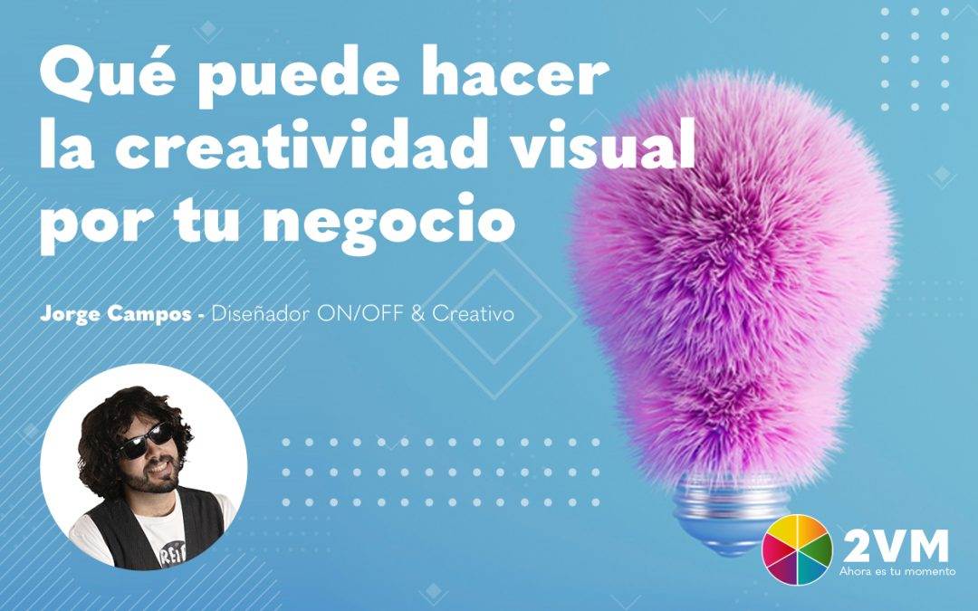 Qué puede hacer la creatividad visual por tu negocio
