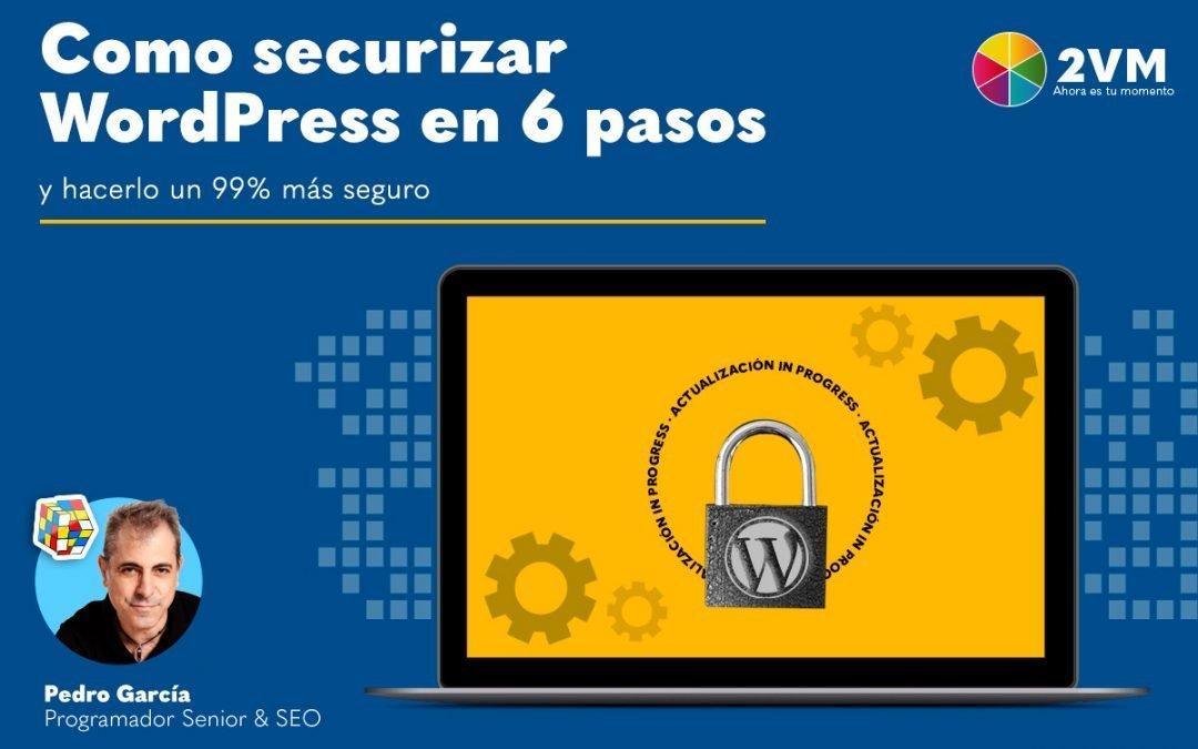 Securizar WordPress en 6 pasos y hacerlo un 99% más seguro