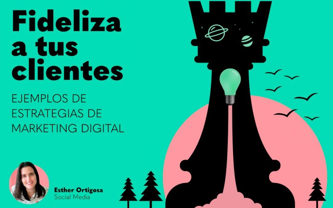 Estrategias de marketing digital para fidelizar tus clientes