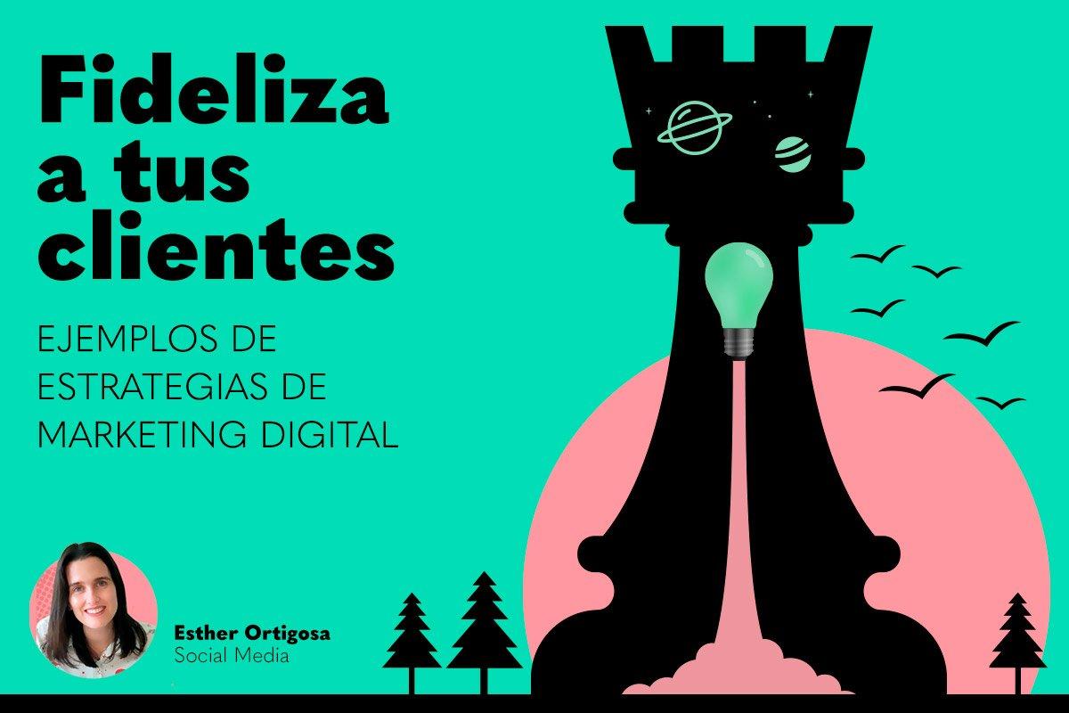 Estrategias de marketing digital para fidelizar con ejemplos