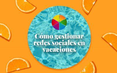 Cómo gestionar redes sociales en vacaciones