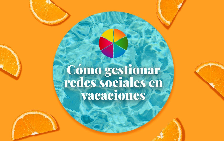 Como gestionar redes sociales en vacaciones
