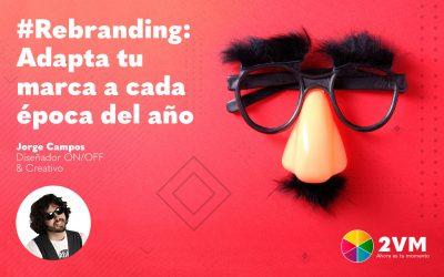 Rebranding: Adapta tu marca a cada época del año